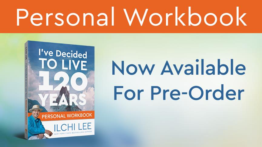 Ilchi Lee's I've Decided to Live 120 Years Personal Workbook Is Here
