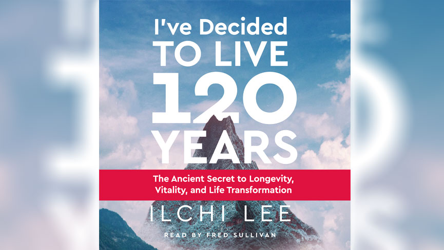 New Audiobook: I've Decided to Live 120 Years by Ilchi Lee
