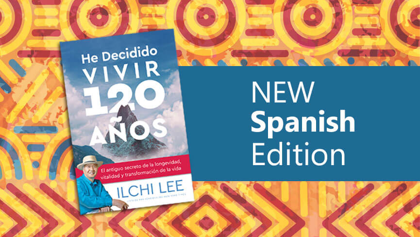 I've Decided to Live 120 Years by Ilchi Lee Is Now Available in Spanish