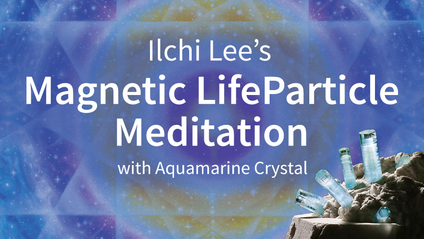 New Guided Meditation Video: Ilchi Lee's Magnetic LifeParticle Meditation with Aquamarine Crystal