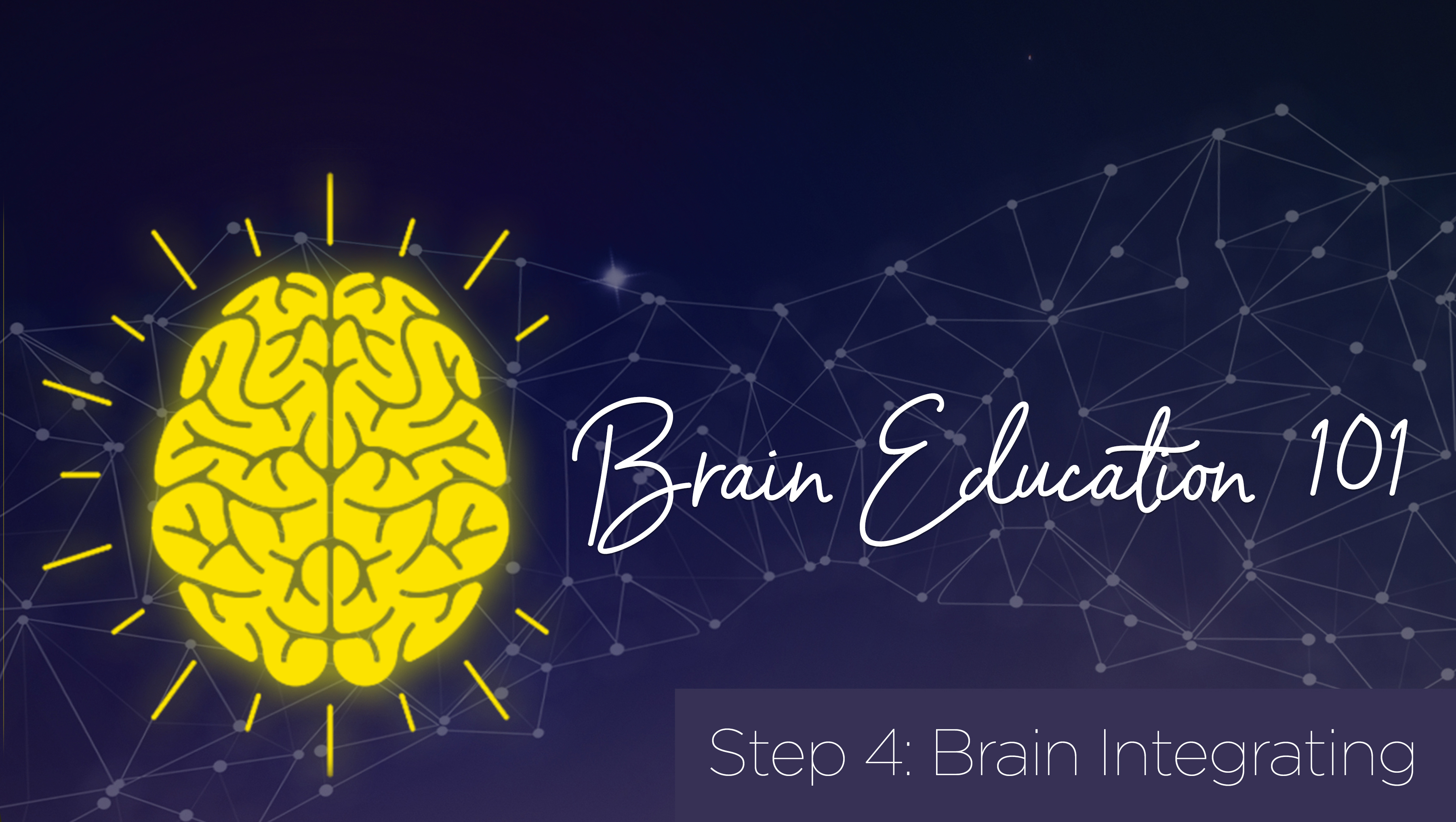 Step 4 Brain Integrating