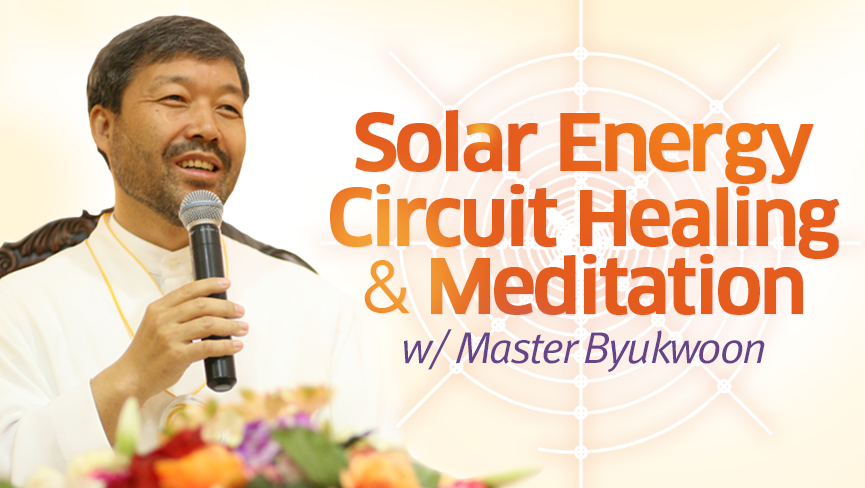 Solar Energy Circuit Healing & Meditation with Master Byukwoon with Byukwoon