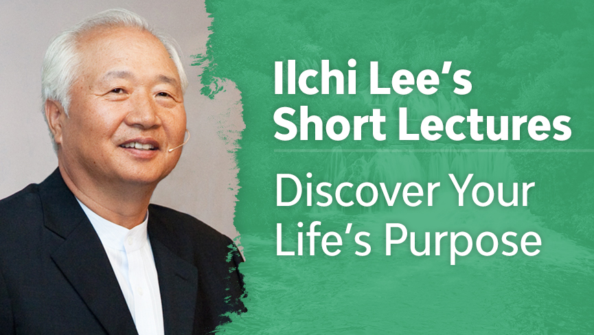 Ilchi Lee's Short Lectures: Discover Your Life's Purpose
