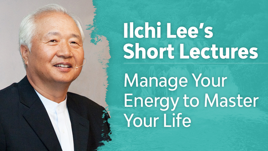 Ilchi Lee's Short Lectures: Manage Your Energy to Master Your Life