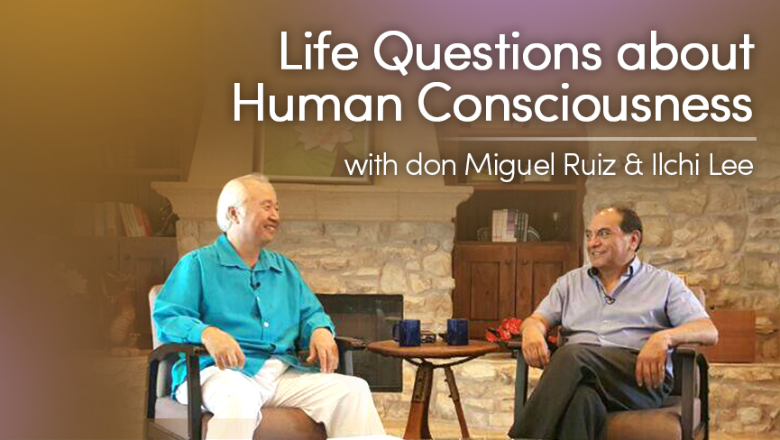 Life Questions about Human Consciousness with Don Miguel Ruiz & Ilchi Lee