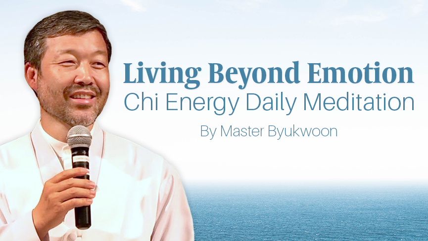 Living Beyond Emotion: Chi Energy Daily Meditation with Byukwoon