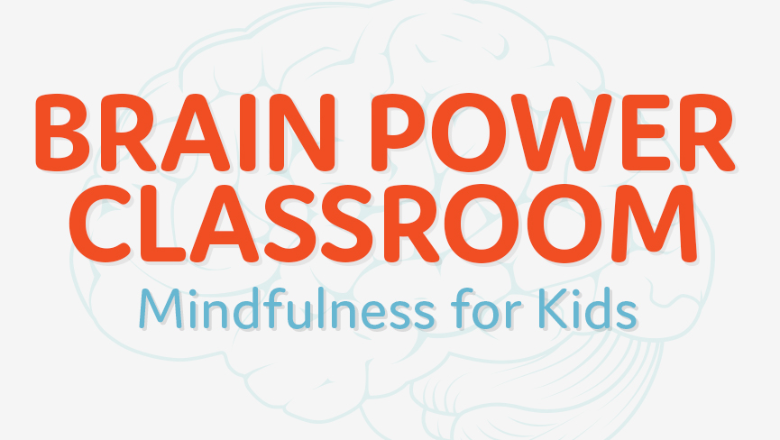 The Brain Power Classroom: Mindfulness For Kids