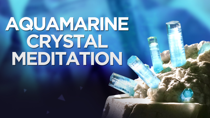 Aquamarine Crystal Meditation