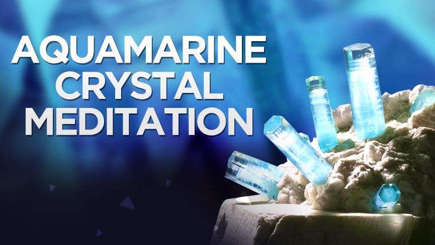 Aquamarine Crystal Meditation
