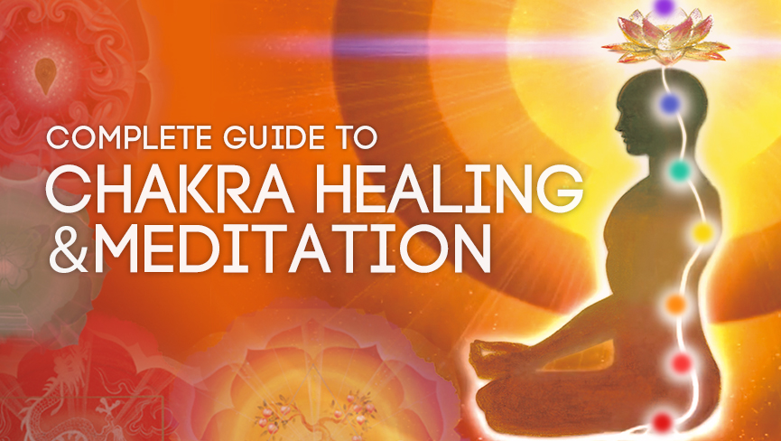 Complete Guide to Chakra Healing & Meditation