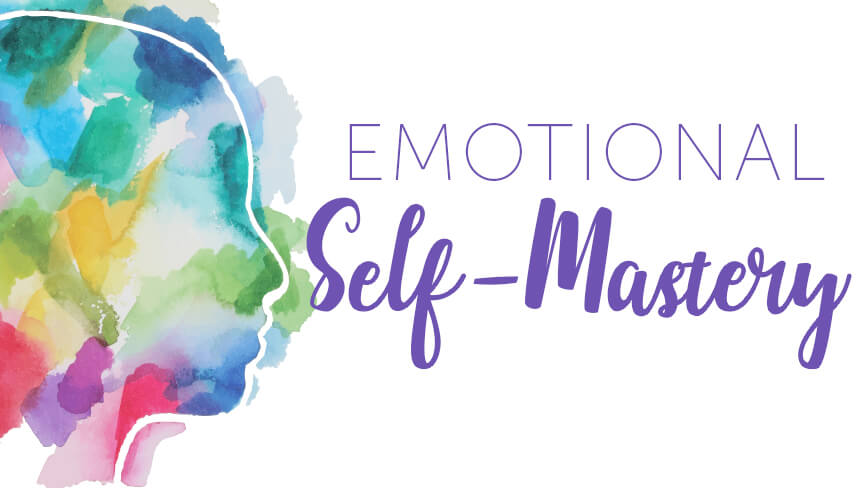 Emotional Self-Mastery for Freedom, Choice and Peace of Mind