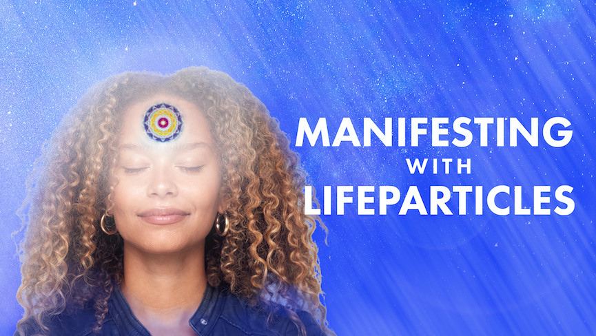 Manifesting with LifeParticles