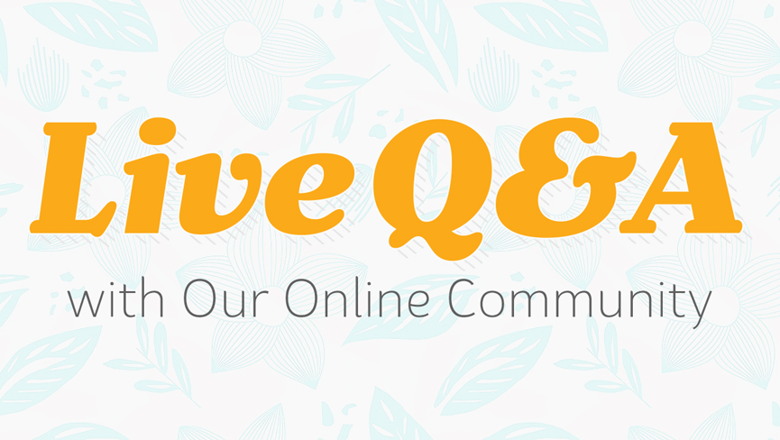 LIVE Q&A with Our Online Community