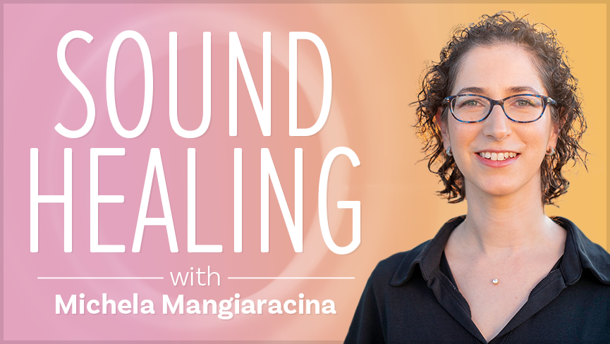 Sound Healing with Michela Mangiaracina  Let the the vibrations of body movement and vocal toning take you deep inside yourself where you can release old emotional energy and body tension you didn't realize you had. Feel your inner strength and sense of purpose as you get connected to your inner self.