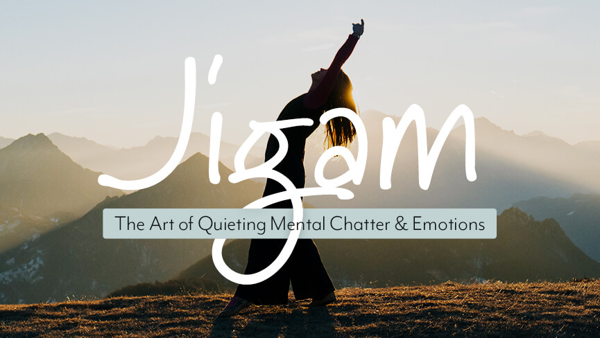 Jigam: The Art of Quieting Mental Chatter & Emotions