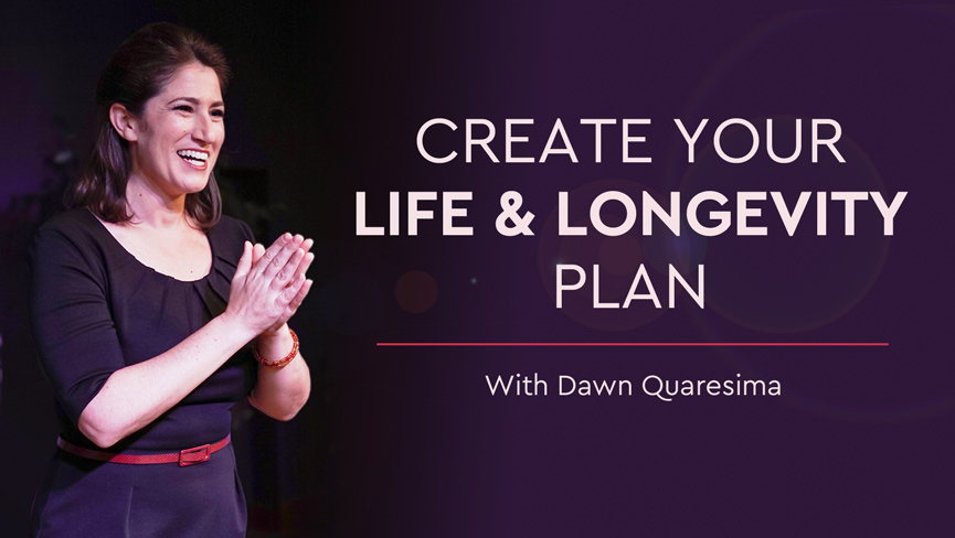 Create Your Life & Longevity Plan with Dawn Quaresima