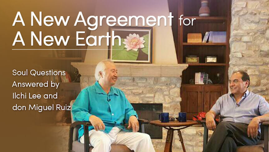 A New Agreement for A New Earth & A New You - don Miguel ruiz and Ilchi lee  with Ilchi Lee, Don Miguel Ruiz