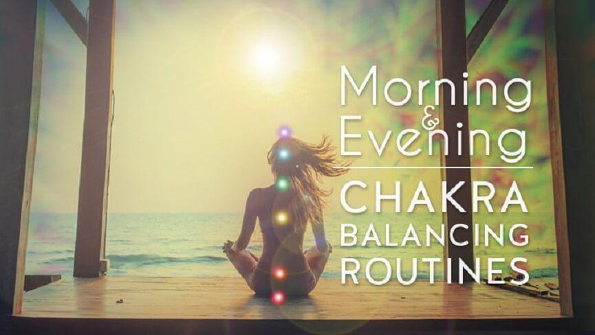 Morning & Evening Chakra Balancing Routines