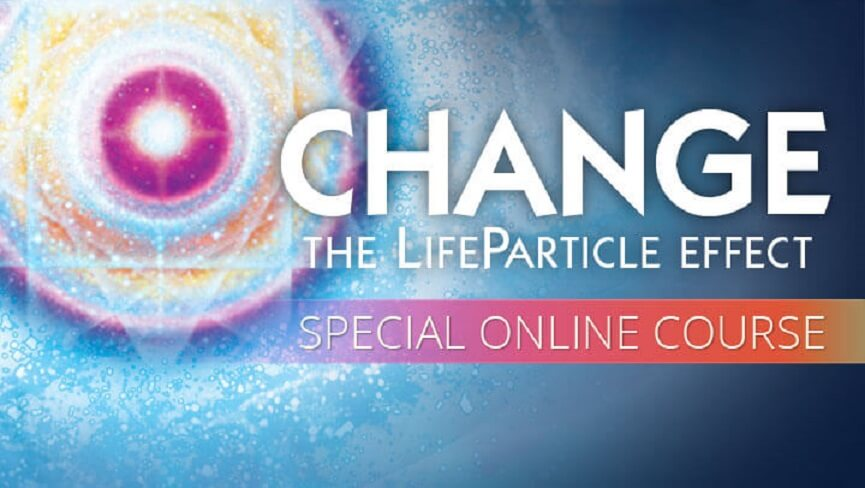 CHANGE: The LifeParticle Effect Special Online Course