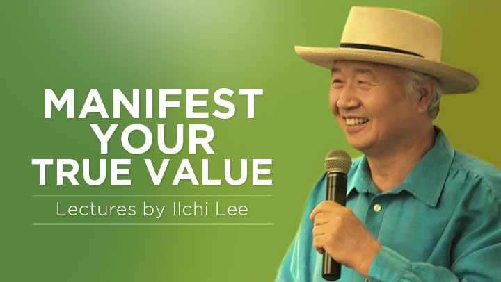 Manifest Your True Value - Lectures by Ilchi Lee  with Ilchi Lee