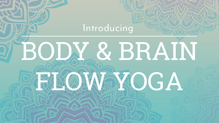 Introducing Body & Brain Flow Yoga (1/27/2018)