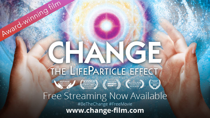 "Award-winning Film ""CHANGE: The LifeParticle Effect"" Now Free to Stream"