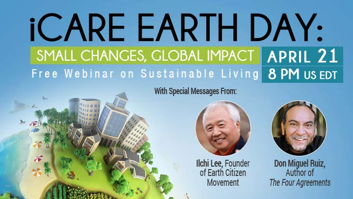 iCARE Earth Day Free Webinar feat Ilchi Lee Don Miguel Ruiz