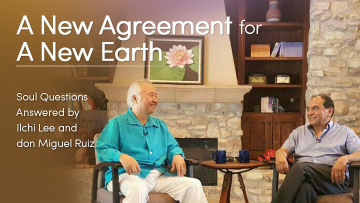 Ilchi Lee don Miguel Ruiz Host Free Video Series A New Agreement for a New Earth a New You in 2017