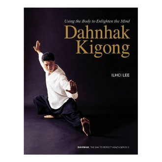 Dahnhak Kigong Using Your Body to Enlighten Your Mind