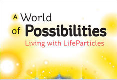 A World of Possibilities: Living with LifeParticles