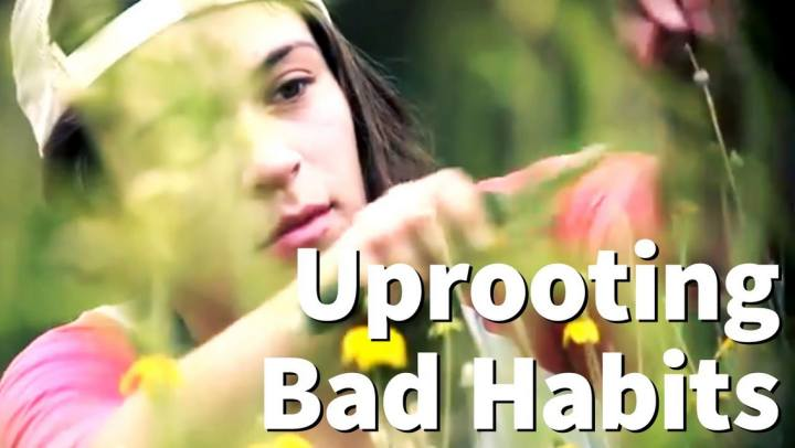 True Change Stories - Uprooting Bad Habits Like Weeds...