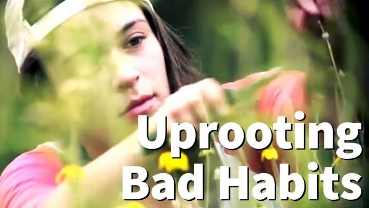 True Change Stories - Uprooting Bad Habits Like Weeds...